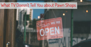 What TV Doesn't Tell You about Pawn Shops