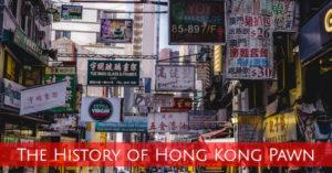 The History of Hong Kong Pawn