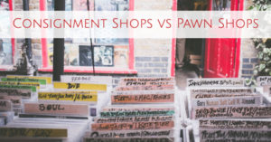 Consignment Shops vs Pawn Shops